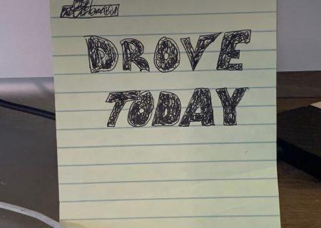 I drove today
